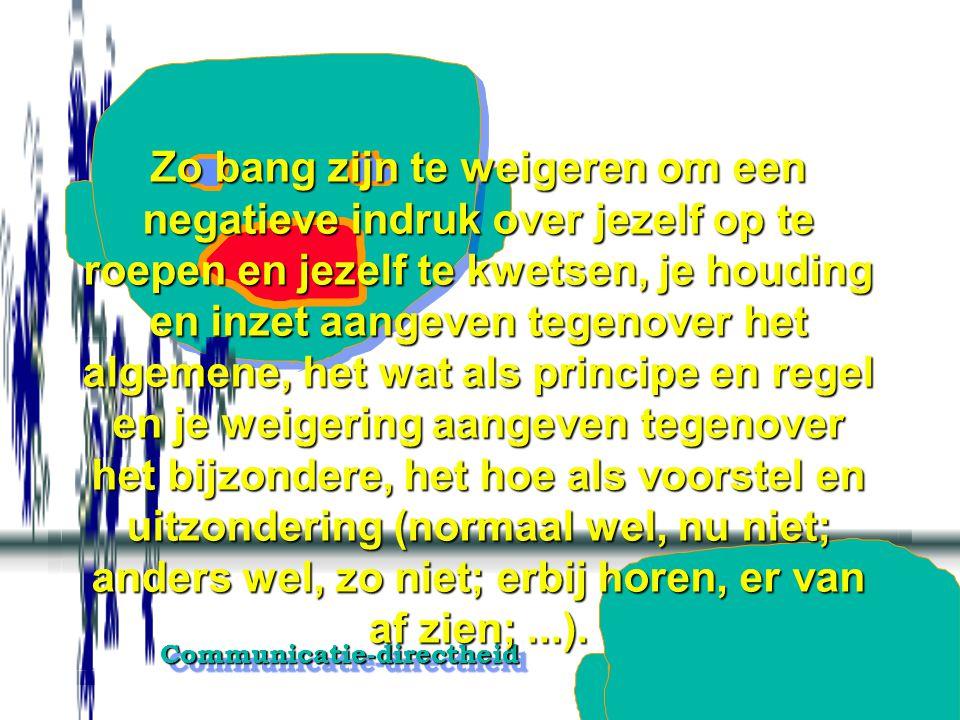 Communicatie-directheidCommunicatie-directheid Zo bang zijn te weigeren om de ander niet te kwetsen, je weigering loskoppelen van de bedoeling de ande