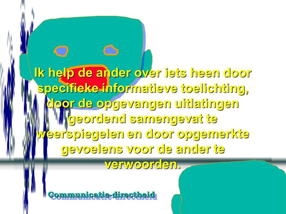 Communicatie-directheidCommunicatie-directheid Versluieringen, achterhoudingen, een gunstiger voorstelling of het suggereren van een reactiehouding om