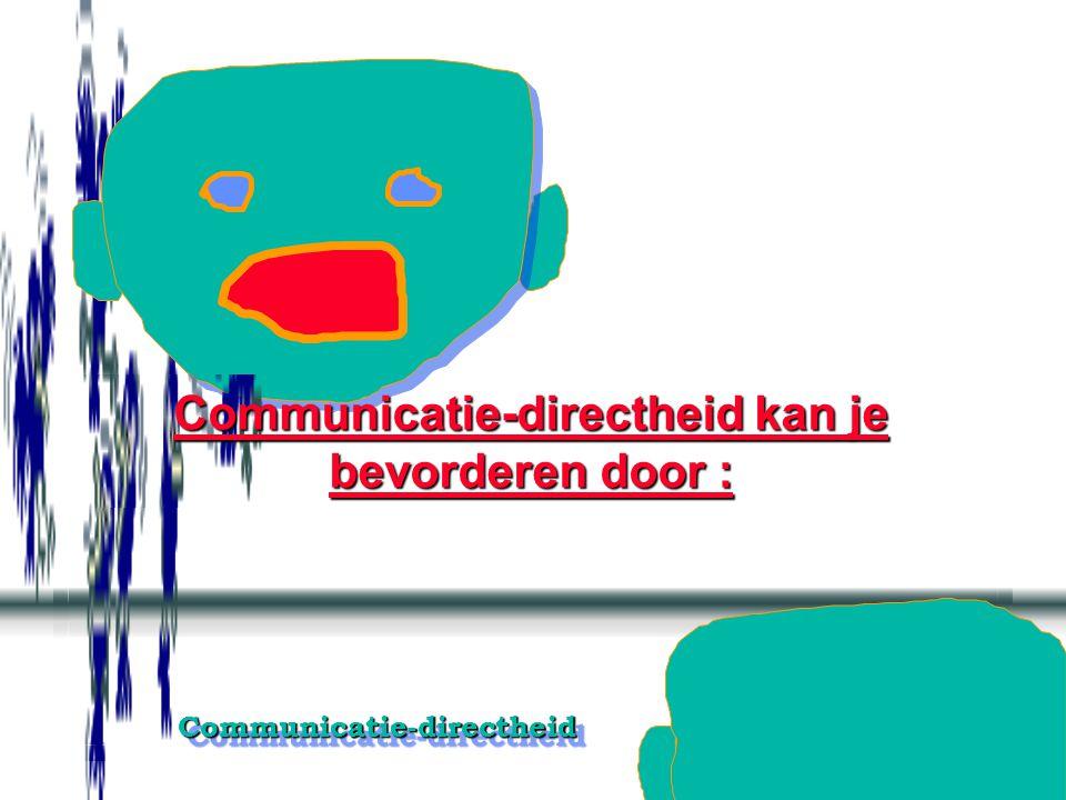 Communicatie-directheidCommunicatie-directheid Ik help de ander over iets heen door specifieke informatieve toelichting, door de opgevangen uitlatingen geordend samengevat te weerspiegelen en door opgemerkte gevoelens voor de ander te verwoorden.