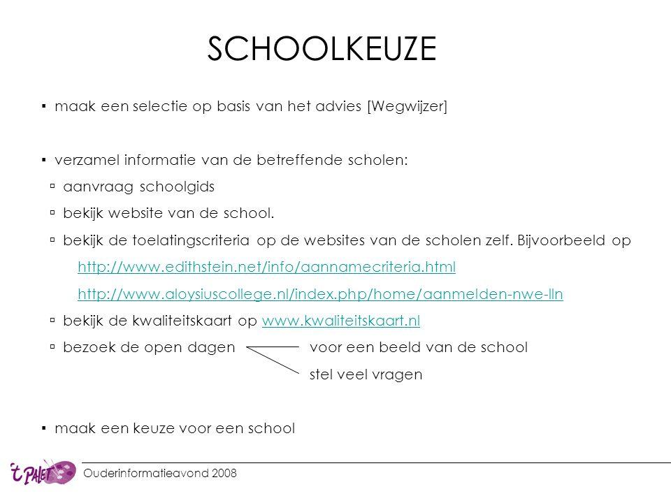 Ouderinformatieavond 2008 SCHOOLKEUZE ▪ maak een selectie op basis van het advies [Wegwijzer] ▪ verzamel informatie van de betreffende scholen:  aanv