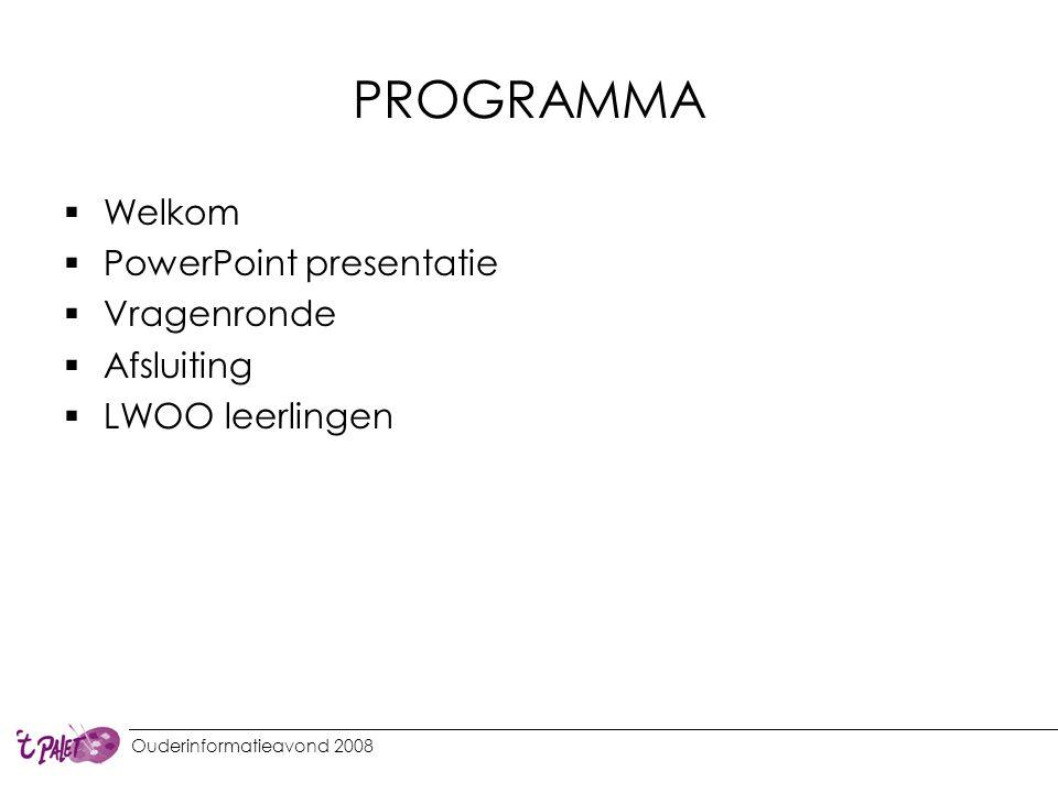 PROGRAMMA  Welkom  PowerPoint presentatie  Vragenronde  Afsluiting  LWOO leerlingen Ouderinformatieavond 2008