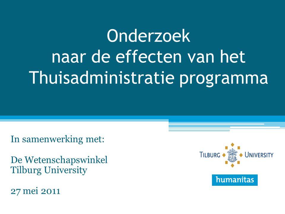 Onderzoek naar de effecten van het Thuisadministratie programma In samenwerking met: De Wetenschapswinkel Tilburg University 27 mei 2011