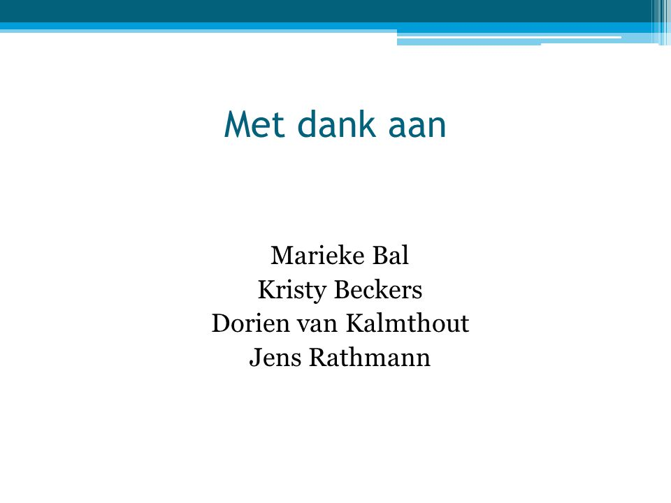 Met dank aan Marieke Bal Kristy Beckers Dorien van Kalmthout Jens Rathmann