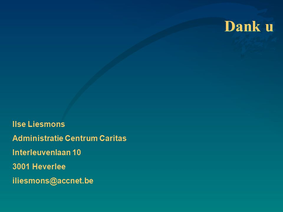 Dank u Ilse Liesmons Administratie Centrum Caritas Interleuvenlaan 10 3001 Heverlee iliesmons@accnet.be