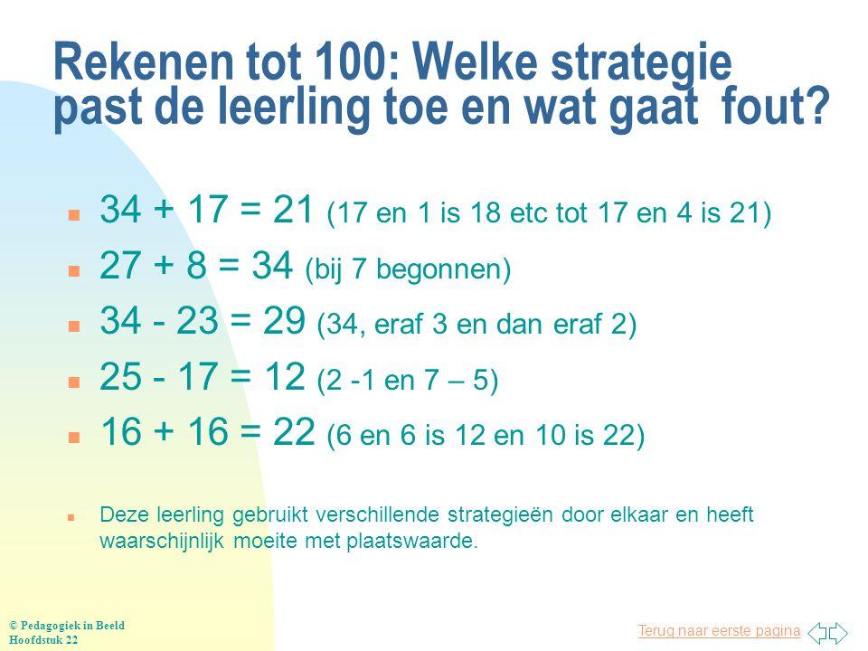 Terug naar eerste pagina Rekenen tot 100: Welke strategie past de leerling toe en wat gaat fout? n 34 + 17 = 21 (17 en 1 is 18 etc tot 17 en 4 is 21)