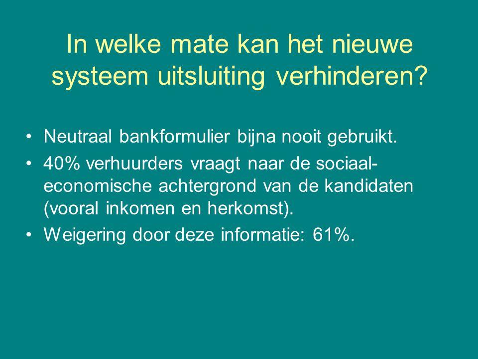 In welke mate kan het nieuwe systeem uitsluiting verhinderen? •Neutraal bankformulier bijna nooit gebruikt. •40% verhuurders vraagt naar de sociaal- e