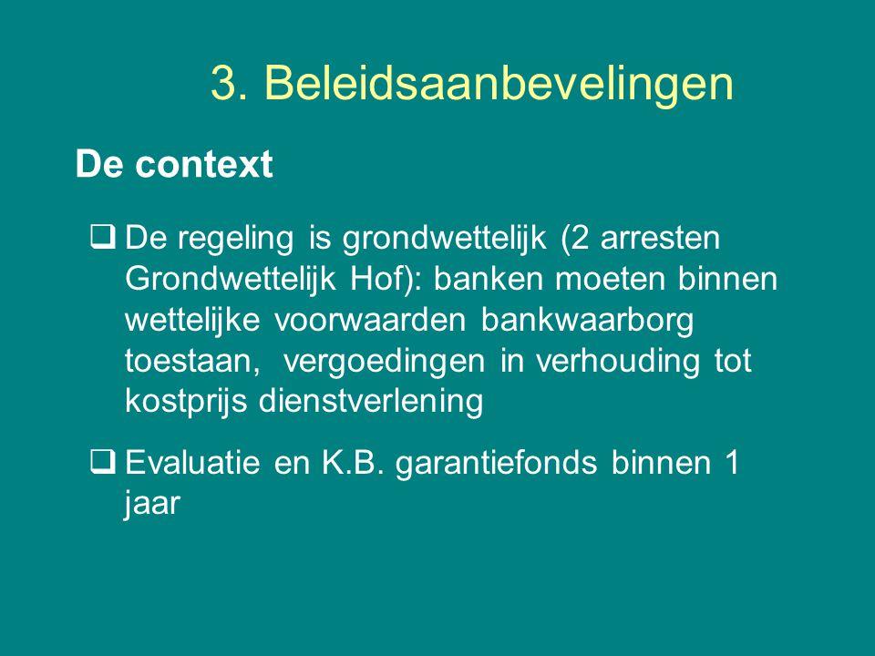 3. Beleidsaanbevelingen De context  De regeling is grondwettelijk (2 arresten Grondwettelijk Hof): banken moeten binnen wettelijke voorwaarden bankwa
