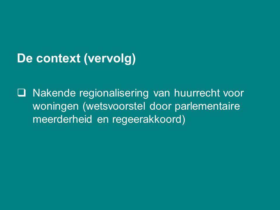 De context (vervolg)  Nakende regionalisering van huurrecht voor woningen (wetsvoorstel door parlementaire meerderheid en regeerakkoord)