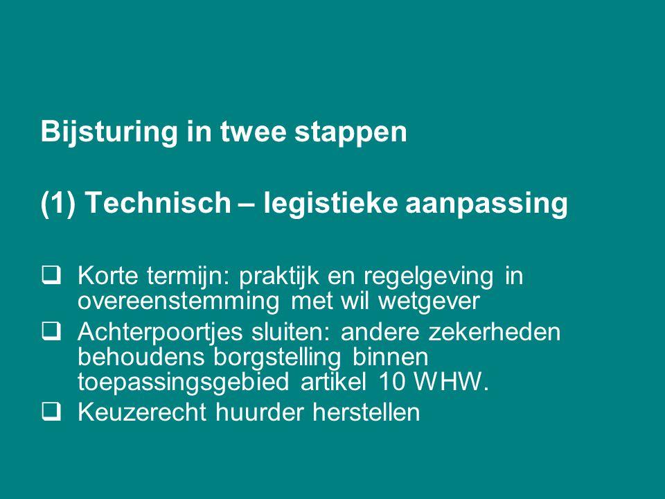 Bijsturing in twee stappen (1) Technisch – legistieke aanpassing  Korte termijn: praktijk en regelgeving in overeenstemming met wil wetgever  Achter