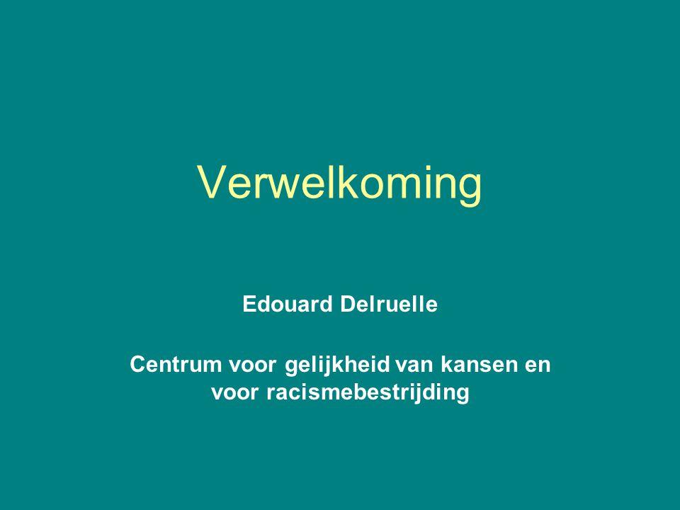Verwelkoming Edouard Delruelle Centrum voor gelijkheid van kansen en voor racismebestrijding