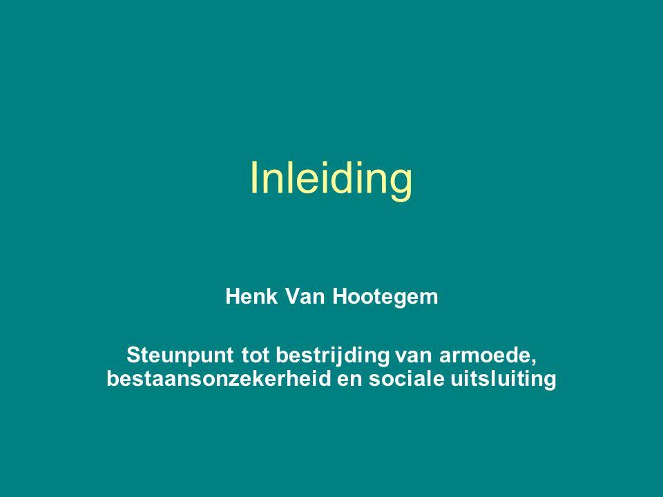 Inleiding Henk Van Hootegem Steunpunt tot bestrijding van armoede, bestaansonzekerheid en sociale uitsluiting