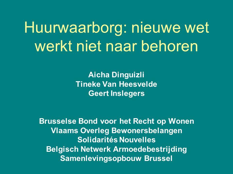 Huurwaarborg: nieuwe wet werkt niet naar behoren Aicha Dinguizli Tineke Van Heesvelde Geert Inslegers Brusselse Bond voor het Recht op Wonen Vlaams Ov