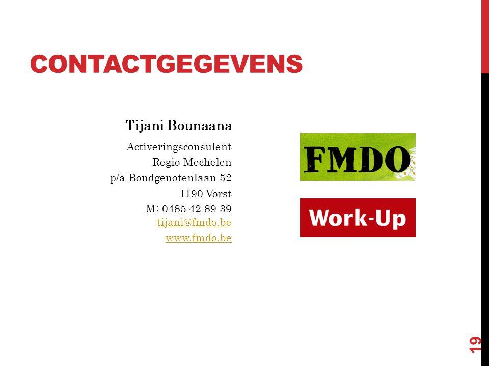 CONTACTGEGEVENS Tijani Bounaana Activeringsconsulent Regio Mechelen p/a Bondgenotenlaan 52 1190 Vorst M: 0485 42 89 39 tijani@fmdo.be tijani@fmdo.be www.fmdo.be 19