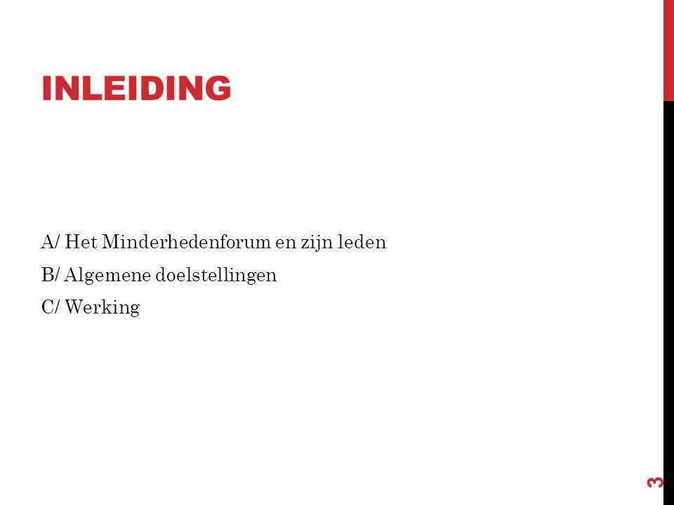 INLEIDING A/ Het Minderhedenforum en zijn leden B/ Algemene doelstellingen C/ Werking 3