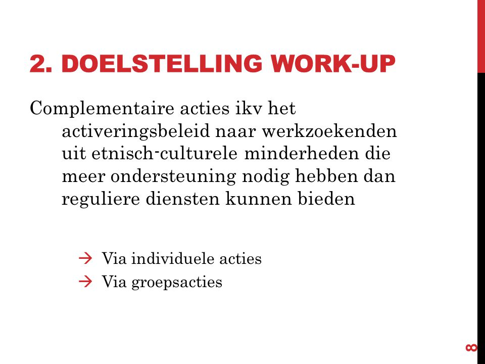 2. DOELSTELLING WORK-UP Complementaire acties ikv het activeringsbeleid naar werkzoekenden uit etnisch-culturele minderheden die meer ondersteuning no