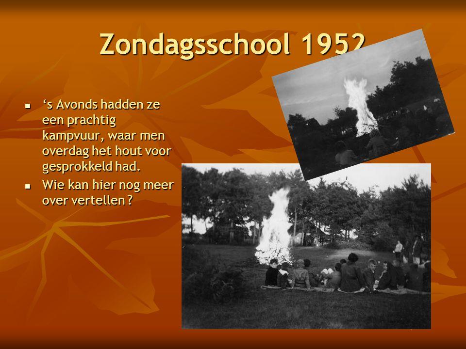 Zondagsschool 1952  's Avonds hadden ze een prachtig kampvuur, waar men overdag het hout voor gesprokkeld had.
