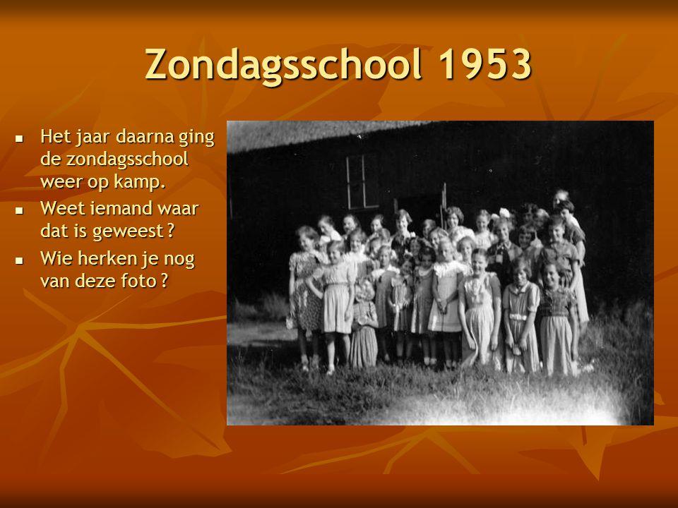 Zondagsschool 1953  Het jaar daarna ging de zondagsschool weer op kamp.