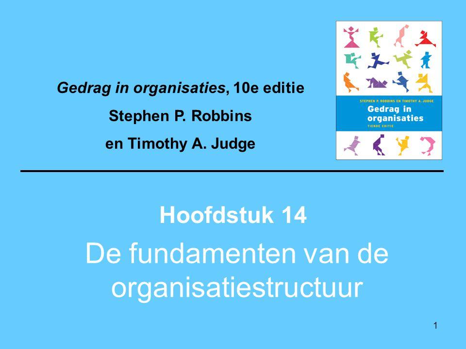 1 De fundamenten van de organisatiestructuur Hoofdstuk 14 Gedrag in organisaties, 10e editie Stephen P. Robbins en Timothy A. Judge