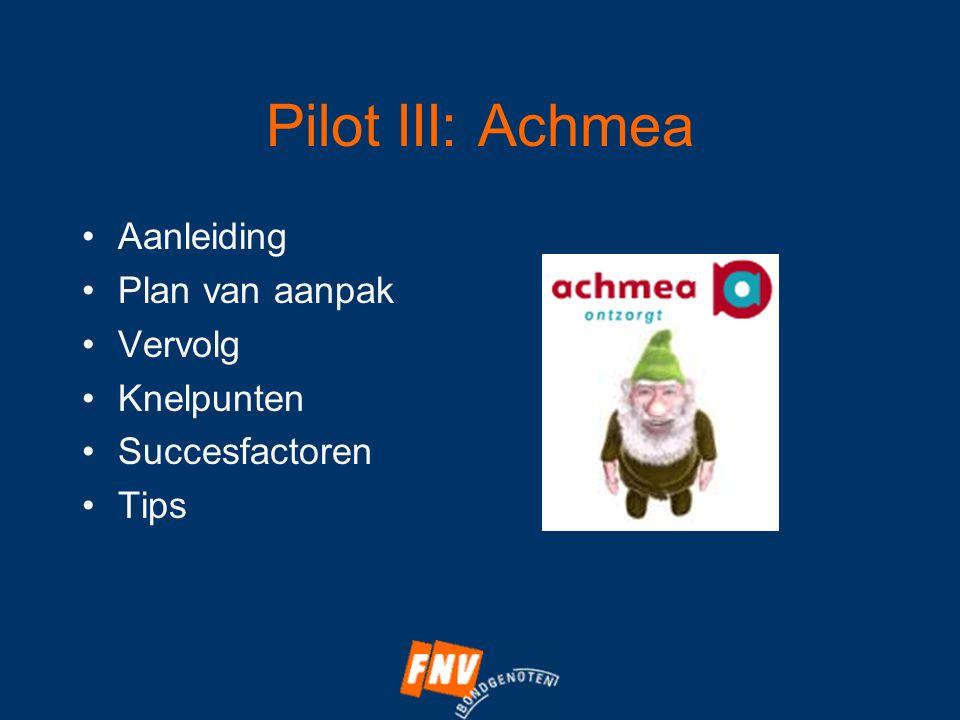 Pilot III: Achmea •Aanleiding •Plan van aanpak •Vervolg •Knelpunten •Succesfactoren •Tips