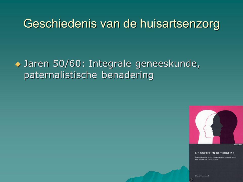 Geschiedenis van de huisartsenzorg  Jaren 50/60: Integrale geneeskunde, paternalistische benadering