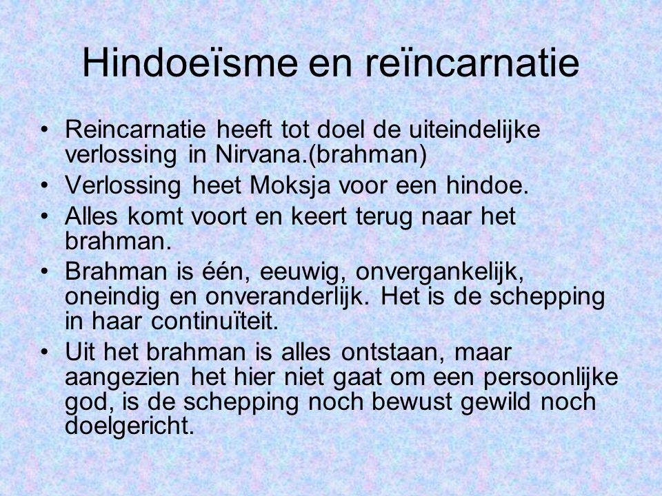 •Reincarnatie heeft tot doel de uiteindelijke verlossing in Nirvana.(brahman) •Verlossing heet Moksja voor een hindoe.