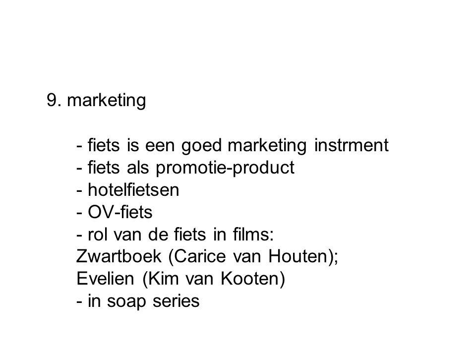 9. marketing - fiets is een goed marketing instrment - fiets als promotie-product - hotelfietsen - OV-fiets - rol van de fiets in films: Zwartboek (Ca
