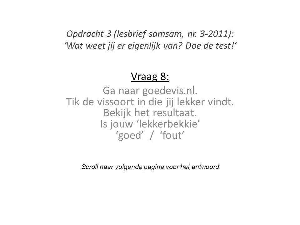 Vraag 8: Ga naar goedevis.nl. Tik de vissoort in die jij lekker vindt. Bekijk het resultaat. Is jouw 'lekkerbekkie' 'goed' / 'fout' Scroll naar volgen