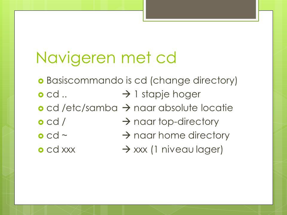 Navigeren met cd  Basiscommando is cd (change directory)  cd..