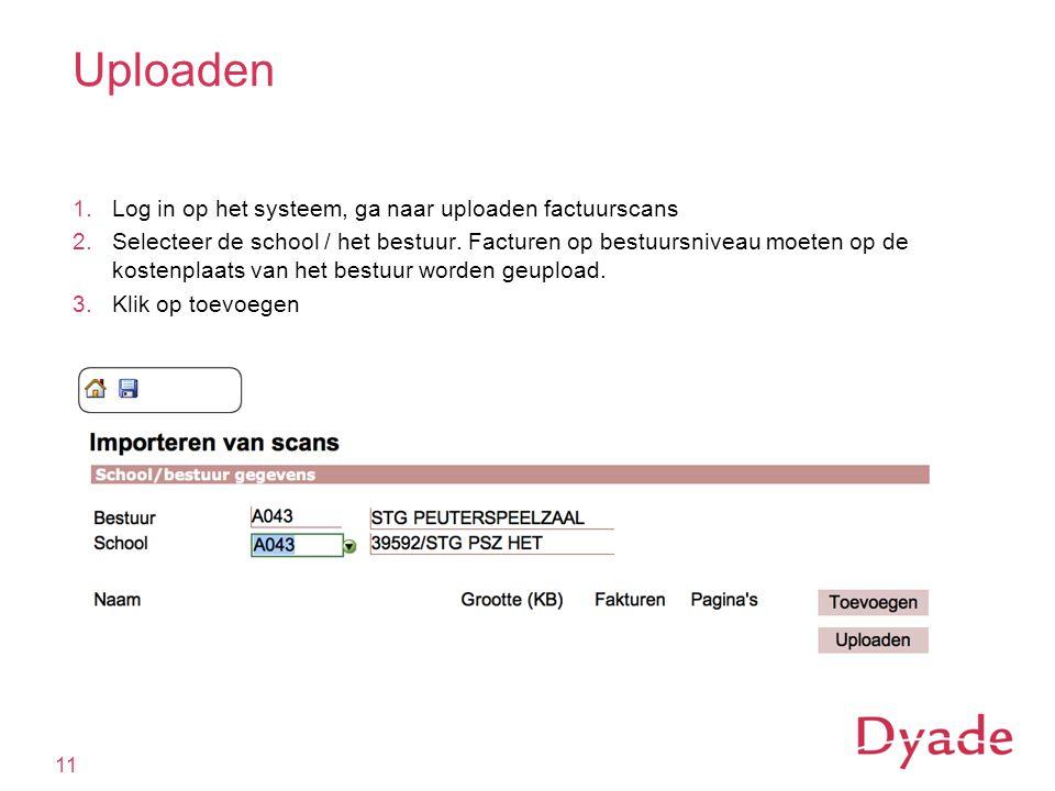 Uploaden 1.Log in op het systeem, ga naar uploaden factuurscans 2.Selecteer de school / het bestuur.