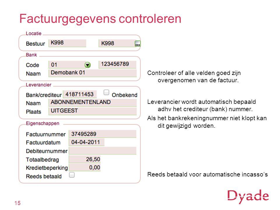 Factuurgegevens controleren 15 Leverancier wordt automatisch bepaald adhv het crediteur (bank) nummer.
