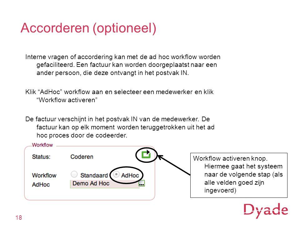 Accorderen (optioneel) 18 Interne vragen of accordering kan met de ad hoc workflow worden gefaciliteerd.