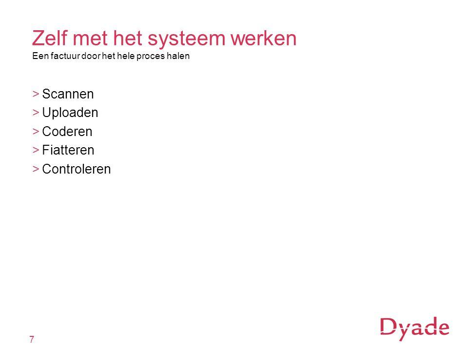 Zelf met het systeem werken Een factuur door het hele proces halen >Scannen >Uploaden >Coderen >Fiatteren >Controleren 7