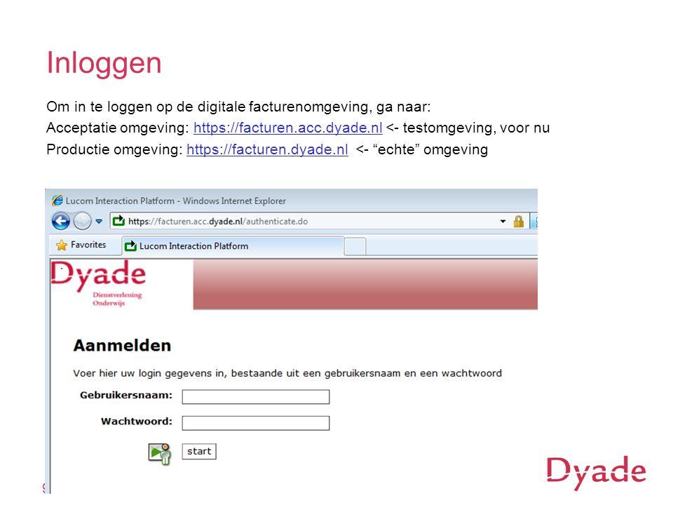 Inloggen Om in te loggen op de digitale facturenomgeving, ga naar: Acceptatie omgeving: https://facturen.acc.dyade.nl <- testomgeving, voor nuhttps://facturen.acc.dyade.nl Productie omgeving: https://facturen.dyade.nl <- echte omgevinghttps://facturen.dyade.nl 9