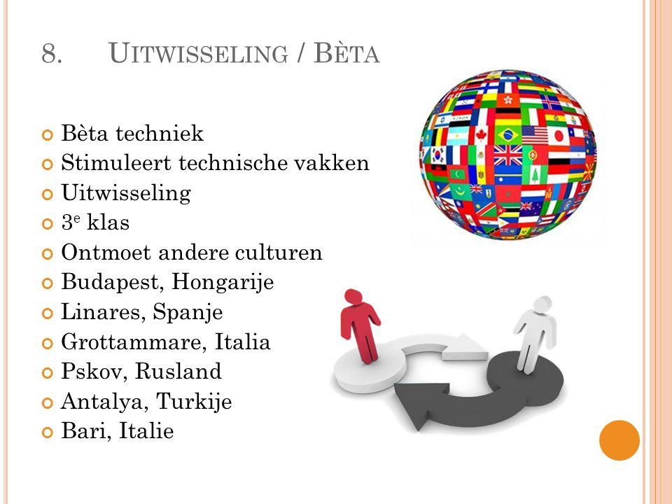 8.U ITWISSELING / B ÈTA Bèta techniek Stimuleert technische vakken Uitwisseling 3 e klas Ontmoet andere culturen Budapest, Hongarije Linares, Spanje G