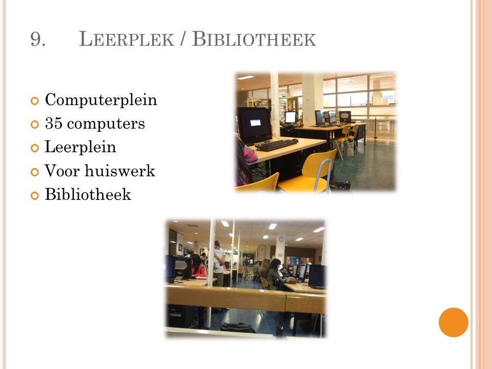 9.L EERPLEK / B IBLIOTHEEK Computerplein 35 computers Leerplein Voor huiswerk Bibliotheek