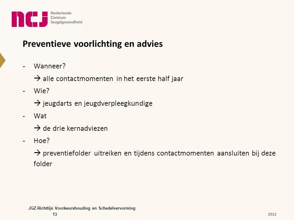 13 Preventieve voorlichting en advies -Wanneer?  alle contactmomenten in het eerste half jaar -Wie?  jeugdarts en jeugdverpleegkundige -Wat  de dri