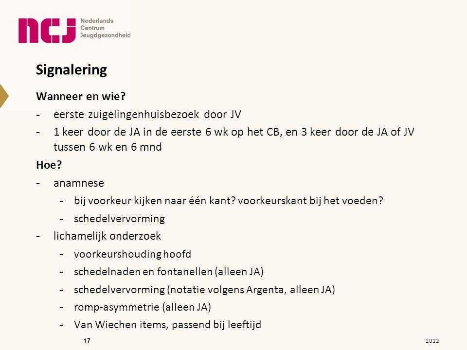 17 Signalering Wanneer en wie? -eerste zuigelingenhuisbezoek door JV -1 keer door de JA in de eerste 6 wk op het CB, en 3 keer door de JA of JV tussen