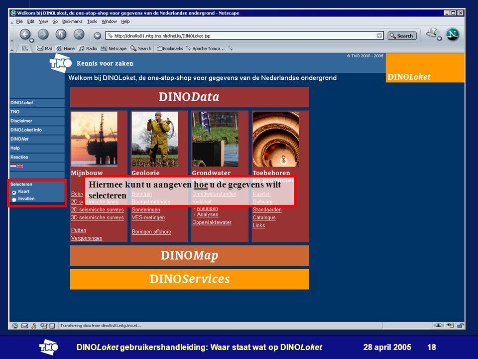28 april 2005DINOLoket gebruikershandleiding: Waar staat wat op DINOLoket18 Hiermee kunt u aangeven hoe u de gegevens wilt selecteren