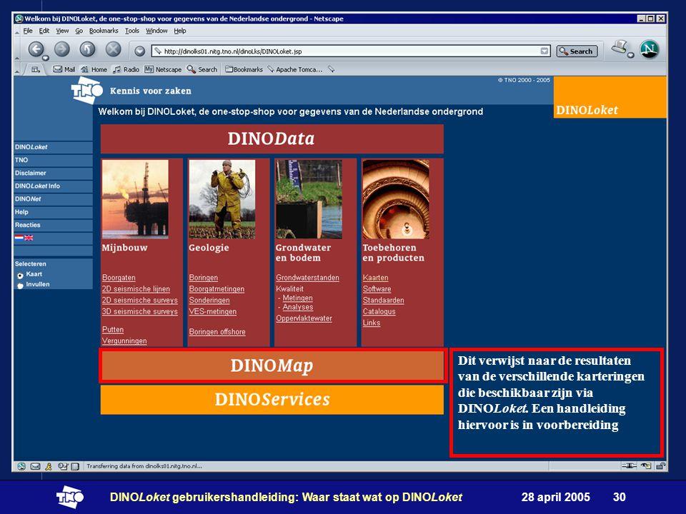 28 april 2005DINOLoket gebruikershandleiding: Waar staat wat op DINOLoket30 Dit verwijst naar de resultaten van de verschillende karteringen die beschikbaar zijn via DINOLoket.