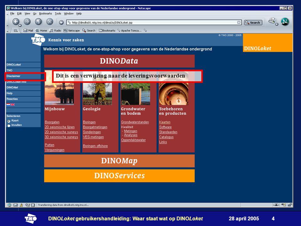 28 april 2005DINOLoket gebruikershandleiding: Waar staat wat op DINOLoket4 Dit is een verwijzing naar de leveringsvoorwaarden