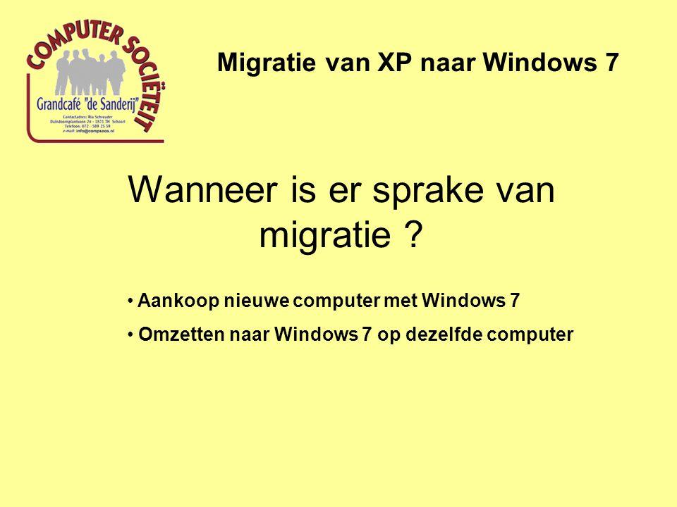 Wanneer is er sprake van migratie ? Migratie van XP naar Windows 7 • Aankoop nieuwe computer met Windows 7 • Omzetten naar Windows 7 op dezelfde compu