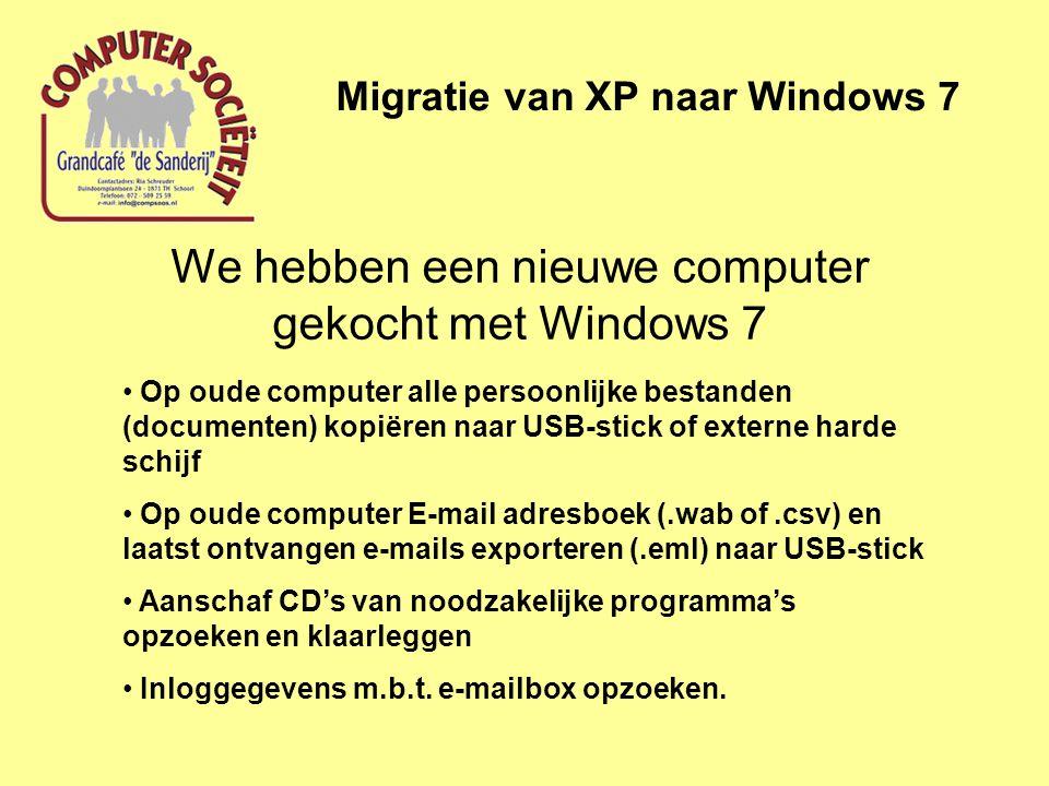 We hebben een nieuwe computer gekocht met Windows 7 Migratie van XP naar Windows 7 • Op oude computer alle persoonlijke bestanden (documenten) kopiëre