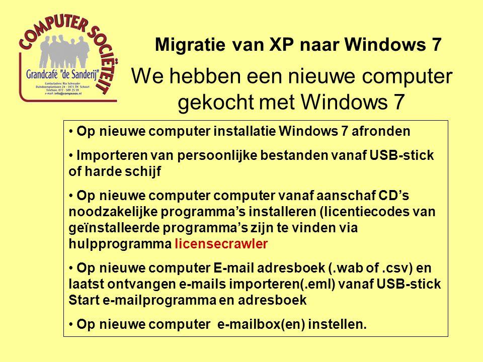 We hebben een nieuwe computer gekocht met Windows 7 Migratie van XP naar Windows 7 • Op nieuwe computer installatie Windows 7 afronden • Importeren va
