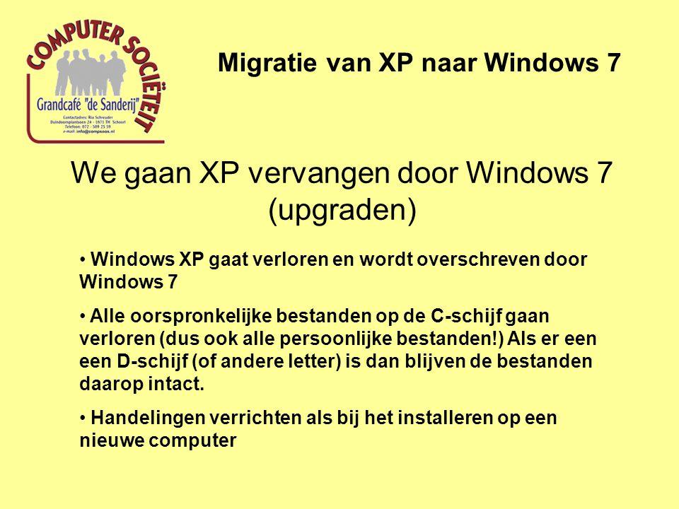 We gaan XP vervangen door Windows 7 (upgraden) Migratie van XP naar Windows 7 • Windows XP gaat verloren en wordt overschreven door Windows 7 • Alle o