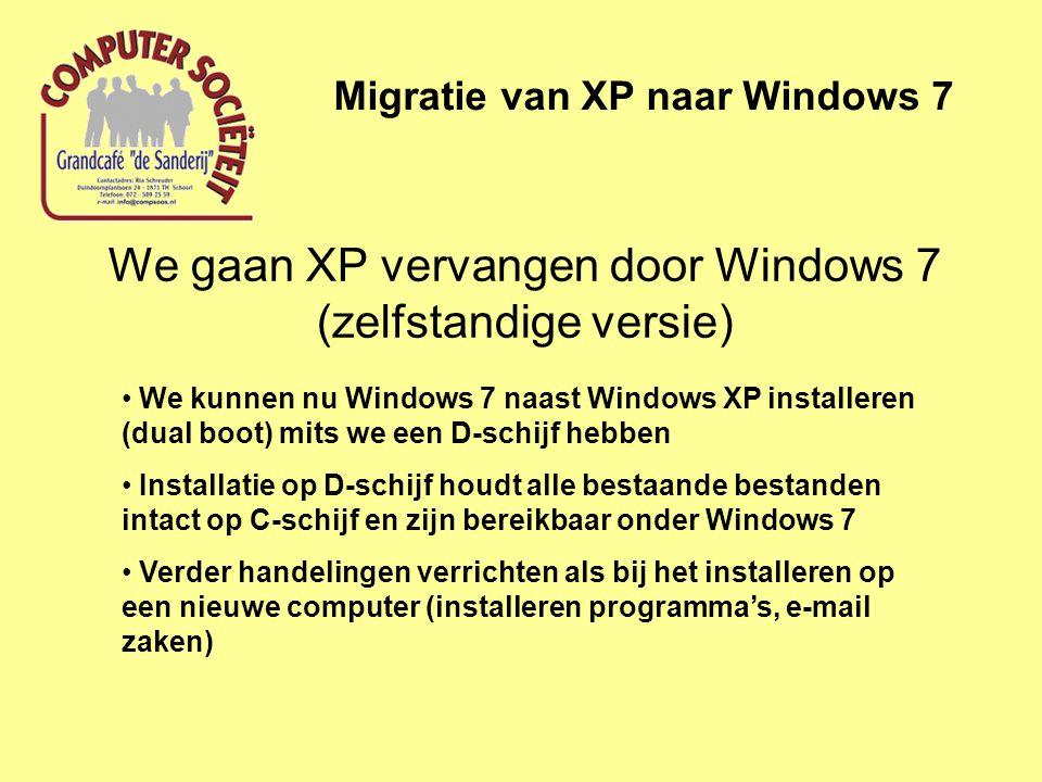 We gaan XP vervangen door Windows 7 (zelfstandige versie) Migratie van XP naar Windows 7 • We kunnen nu Windows 7 naast Windows XP installeren (dual b