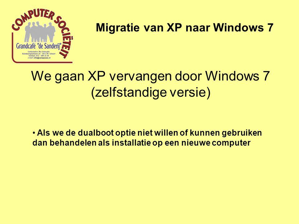 We gaan XP vervangen door Windows 7 (zelfstandige versie) Migratie van XP naar Windows 7 • Als we de dualboot optie niet willen of kunnen gebruiken da