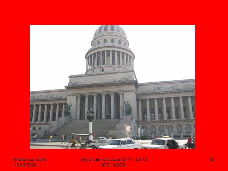 Infosessie Gent, 15.03.2008 Syndicale reis Cuba 22/11 - 06/12 ICS / ACOD 12