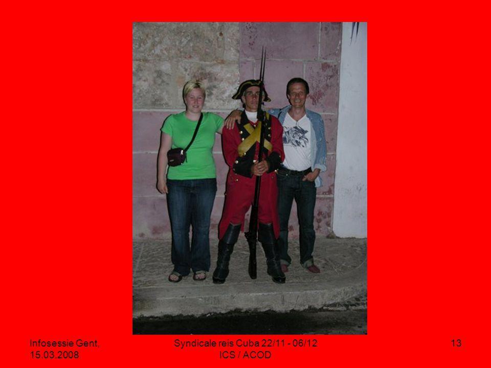 Infosessie Gent, 15.03.2008 Syndicale reis Cuba 22/11 - 06/12 ICS / ACOD 13