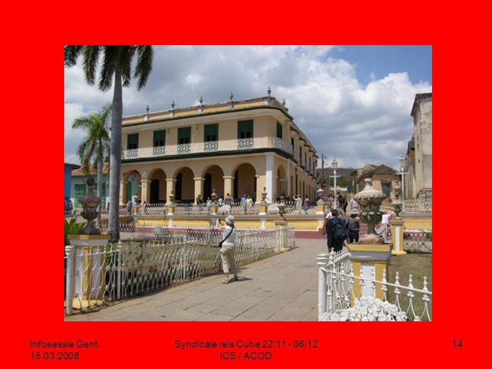 Infosessie Gent, 15.03.2008 Syndicale reis Cuba 22/11 - 06/12 ICS / ACOD 14