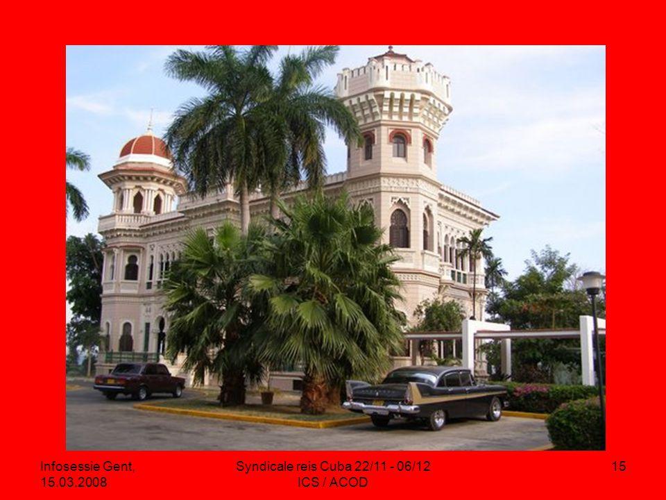 Infosessie Gent, 15.03.2008 Syndicale reis Cuba 22/11 - 06/12 ICS / ACOD 15